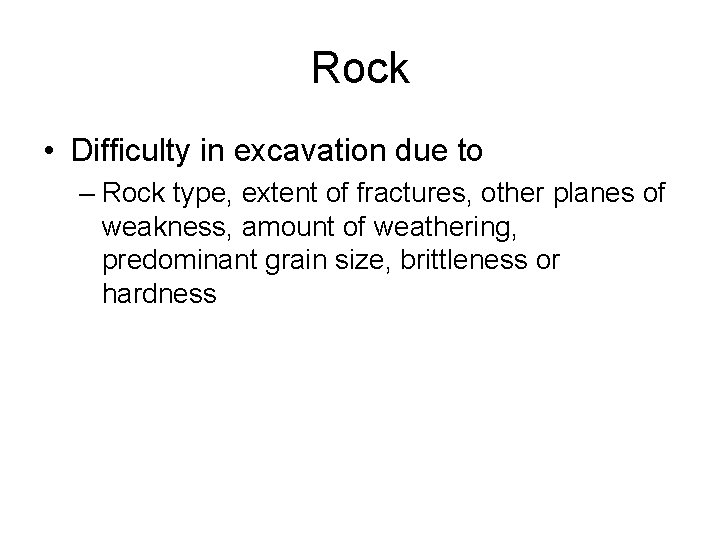 Rock • Difficulty in excavation due to – Rock type, extent of fractures, other