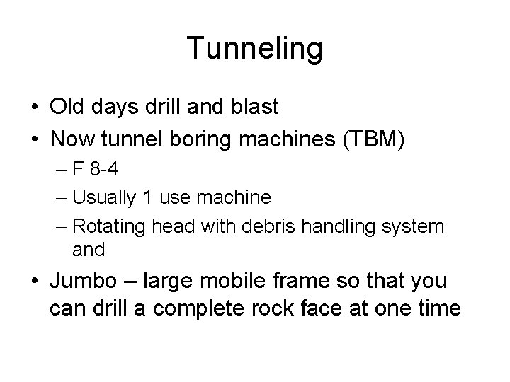 Tunneling • Old days drill and blast • Now tunnel boring machines (TBM) –