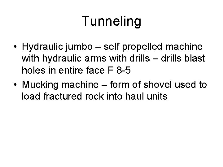 Tunneling • Hydraulic jumbo – self propelled machine with hydraulic arms with drills –