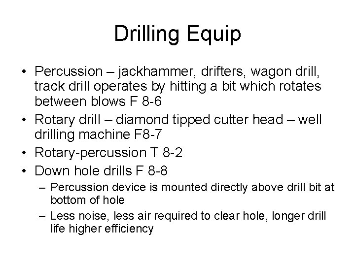 Drilling Equip • Percussion – jackhammer, drifters, wagon drill, track drill operates by hitting