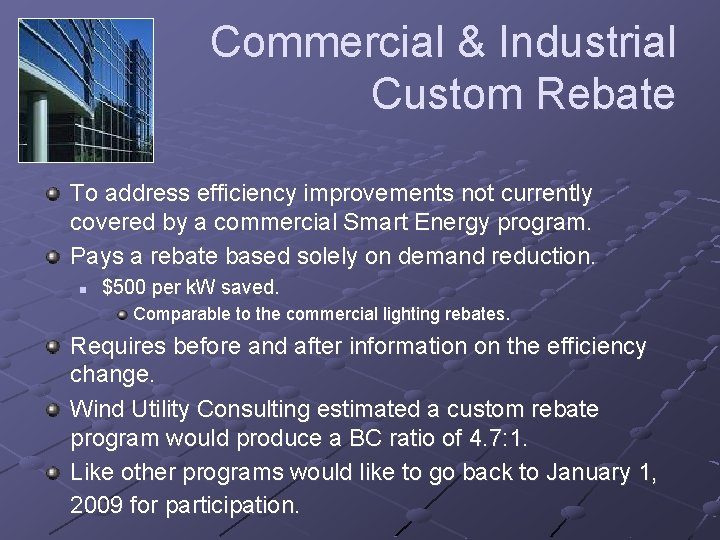 Commercial & Industrial Custom Rebate To address efficiency improvements not currently covered by a