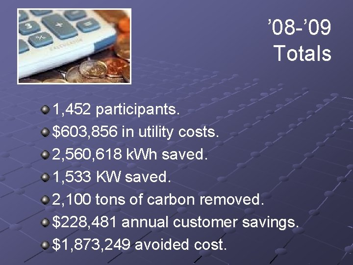 ' 08 -' 09 Totals 1, 452 participants. $603, 856 in utility costs. 2,
