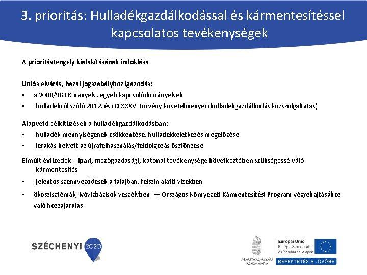 3. prioritás: Hulladékgazdálkodással és kármentesítéssel kapcsolatos tevékenységek A prioritástengely kialakításának indoklása Uniós elvárás, hazai