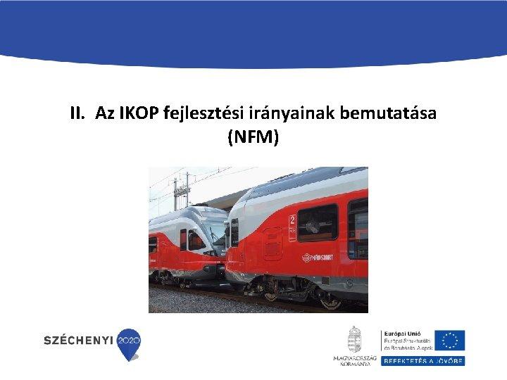 II. Az IKOP fejlesztési irányainak bemutatása (NFM)