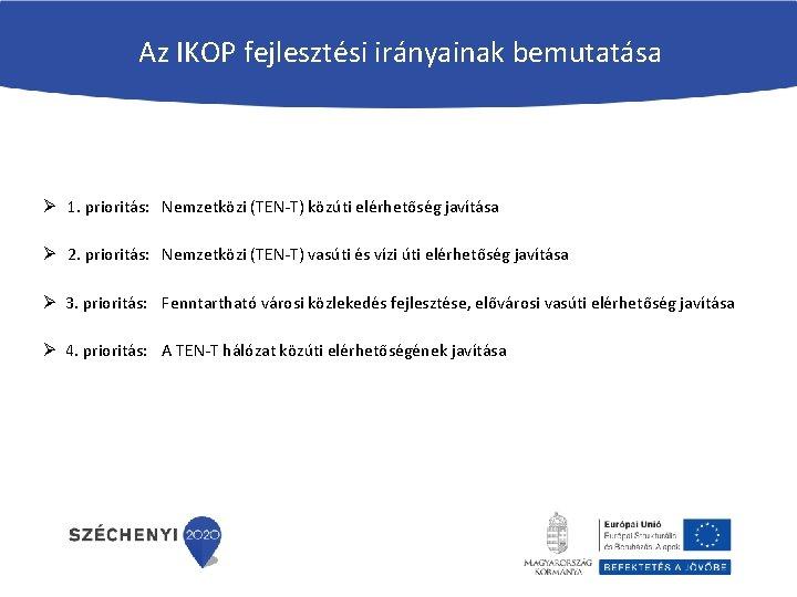 Az IKOP fejlesztési irányainak bemutatása Ø 1. prioritás: Nemzetközi (TEN-T) közúti elérhetőség javítása Ø