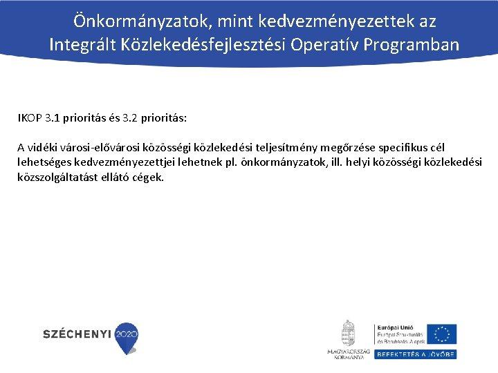 Önkormányzatok, mint kedvezményezettek az Integrált Közlekedésfejlesztési Operatív Programban IKOP 3. 1 prioritás és 3.
