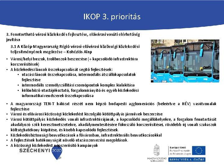 IKOP 3. prioritás 3. Fenntartható városi közlekedés fejlesztése, elővárosi vasúti elérhetőség javítása 3. 1