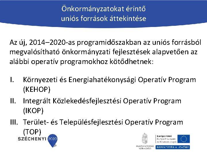 Önkormányzatokat érintő uniós források áttekintése Az új, 2014– 2020 -as programidőszakban az uniós forrásból