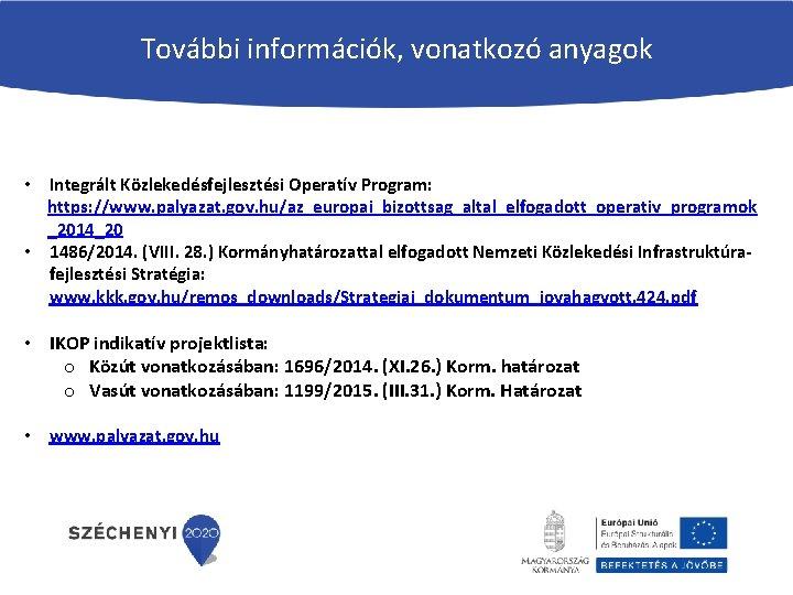 További információk, vonatkozó anyagok • Integrált Közlekedésfejlesztési Operatív Program: https: //www. palyazat. gov. hu/az_europai_bizottsag_altal_elfogadott_operativ_programok