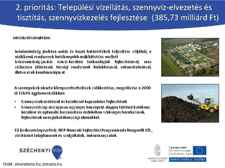 2. prioritás: Települési vízellátás, szennyvíz-elvezetés és tisztítás, szennyvízkezelés fejlesztése (385, 73 milliárd Ft) Intézkedésstruktúra: