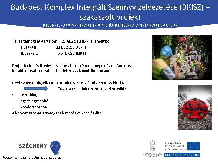 Budapest Komplex Integrált Szennyvízelvezetése (BKISZ) – szakaszolt projekt KEOP-1. 2. 0/09 -11 -2011 -0056