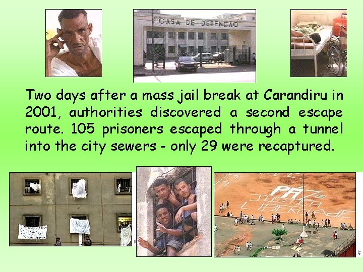 Two days after a mass jail break at Carandiru in 2001, authorities discovered a