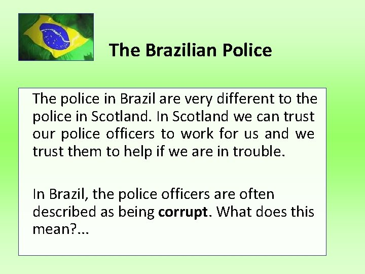 The Brazilian Police The police in Brazil are very different to the police in