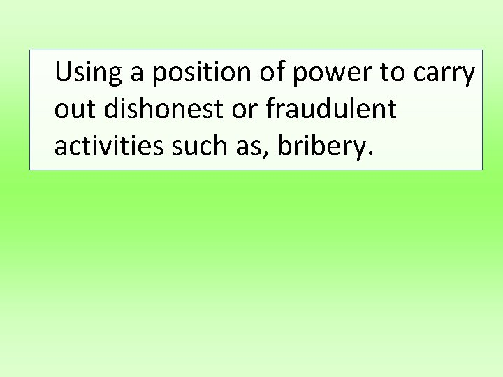 Using a position of power to carry out dishonest or fraudulent activities such as,