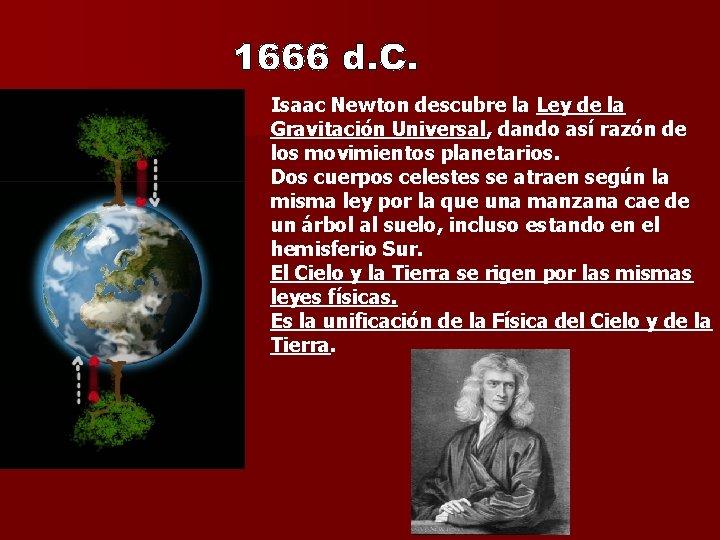 Isaac Newton descubre la Ley de la Gravitación Universal, dando así razón de los