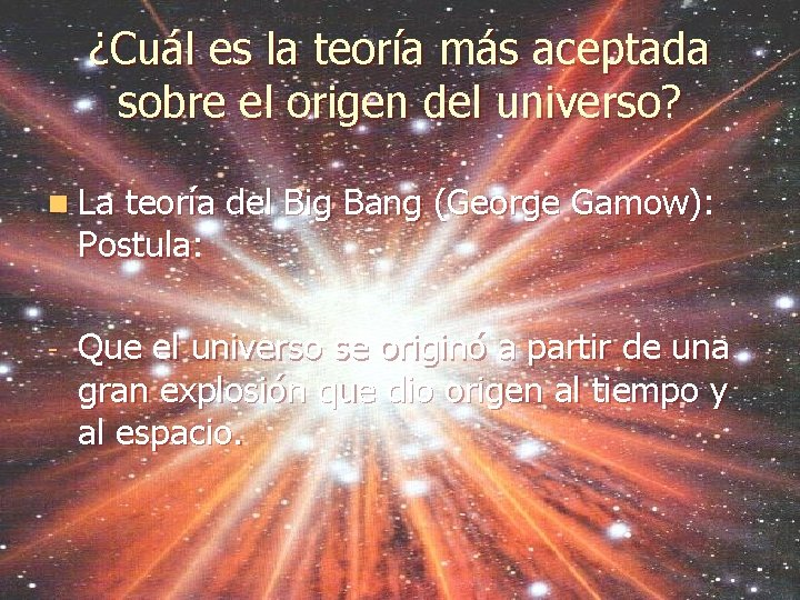 ¿Cuál es la teoría más aceptada sobre el origen del universo? n La teoría