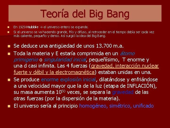 Teoría del Big Bang n n n En 1929 Hubble el universo entero se
