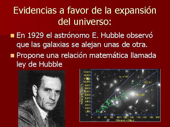 Evidencias a favor de la expansión del universo: n En 1929 el astrónomo E.