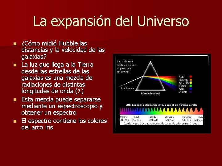 La expansión del Universo n n ¿Cómo midió Hubble las distancias y la velocidad