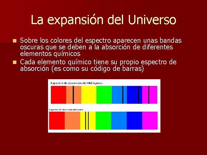 La expansión del Universo Sobre los colores del espectro aparecen unas bandas oscuras que