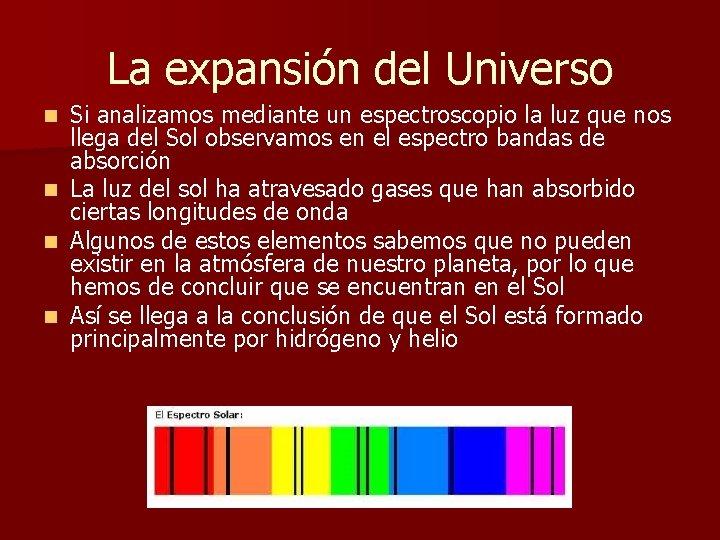 La expansión del Universo Si analizamos mediante un espectroscopio la luz que nos llega
