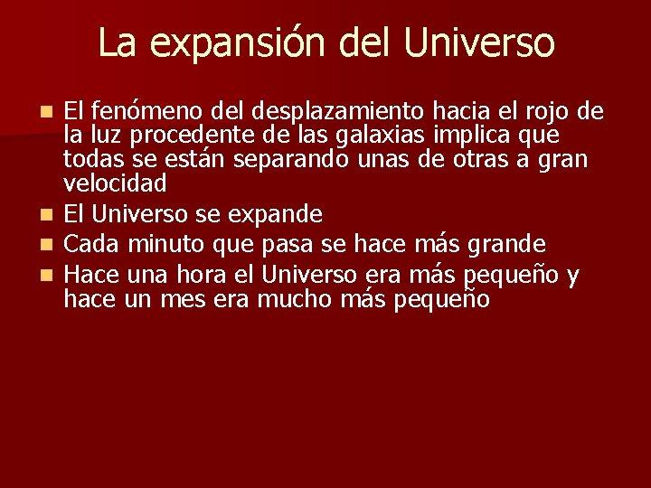 La expansión del Universo n n El fenómeno del desplazamiento hacia el rojo de