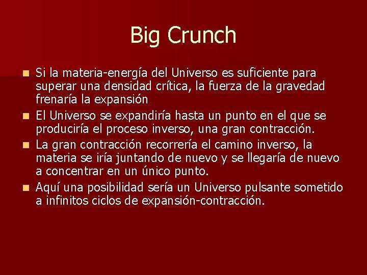 Big Crunch n n Si la materia-energía del Universo es suficiente para superar una