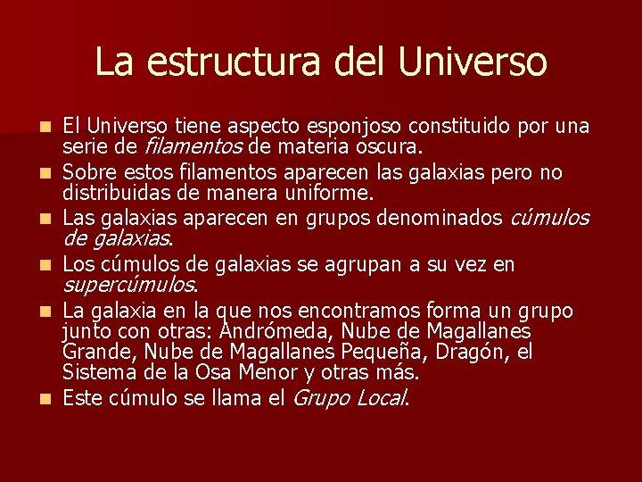 La estructura del Universo n n n El Universo tiene aspecto esponjoso constituido por
