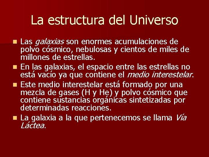 La estructura del Universo n n Las galaxias son enormes acumulaciones de polvo cósmico,