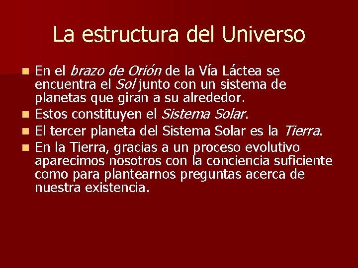 La estructura del Universo n n En el brazo de Orión de la Vía