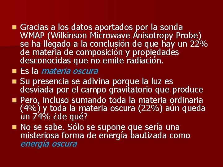 n n n Gracias a los datos aportados por la sonda WMAP (Wilkinson Microwave