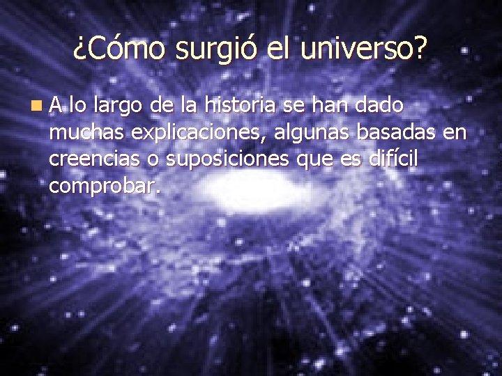 ¿Cómo surgió el universo? n. A lo largo de la historia se han dado