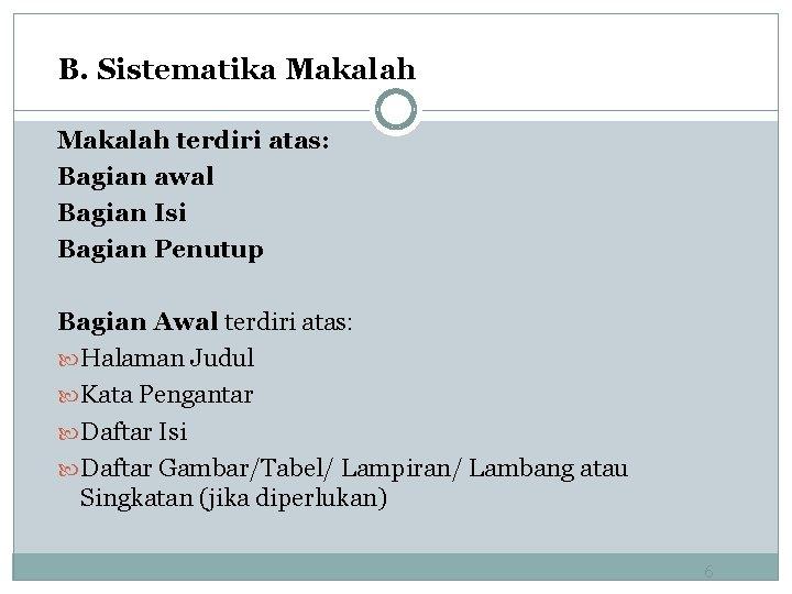 B. Sistematika Makalah terdiri atas: Bagian awal Bagian Isi Bagian Penutup Bagian Awal terdiri