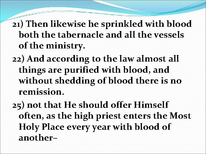 21) Then likewise he sprinkled with blood both the tabernacle and all the vessels