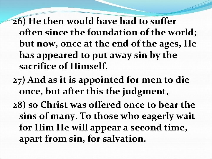 26) He then would have had to suffer often since the foundation of the