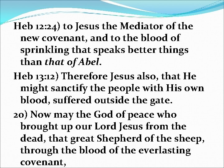 Heb 12: 24) to Jesus the Mediator of the new covenant, and to the