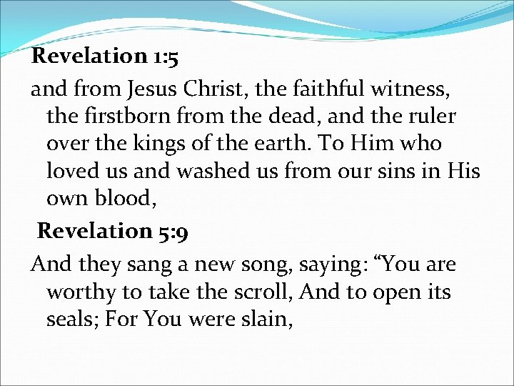 Revelation 1: 5 and from Jesus Christ, the faithful witness, the firstborn from the