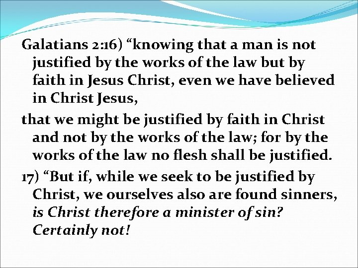 """Galatians 2: 16) """"knowing that a man is not justified by the works of"""