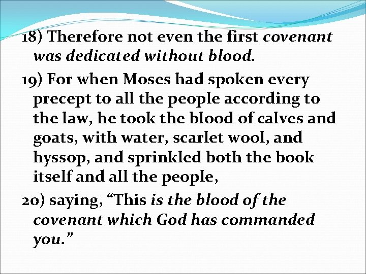 18) Therefore not even the first covenant was dedicated without blood. 19) For when