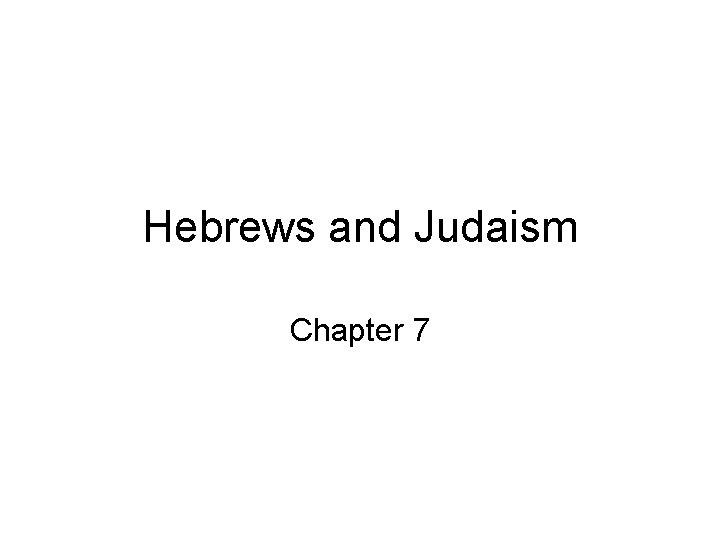 Hebrews and Judaism Chapter 7