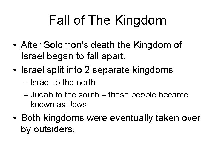 Fall of The Kingdom • After Solomon's death the Kingdom of Israel began to