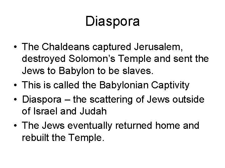 Diaspora • The Chaldeans captured Jerusalem, destroyed Solomon's Temple and sent the Jews to