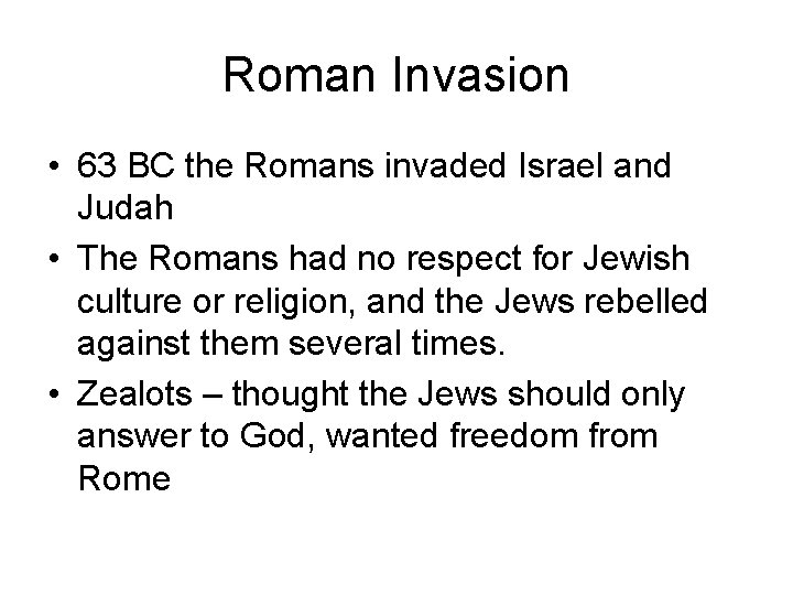 Roman Invasion • 63 BC the Romans invaded Israel and Judah • The Romans