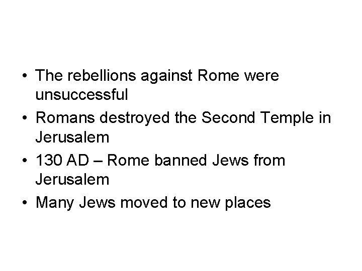 • The rebellions against Rome were unsuccessful • Romans destroyed the Second Temple