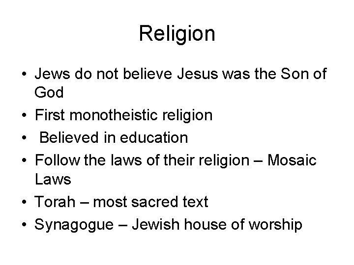 Religion • Jews do not believe Jesus was the Son of God • First