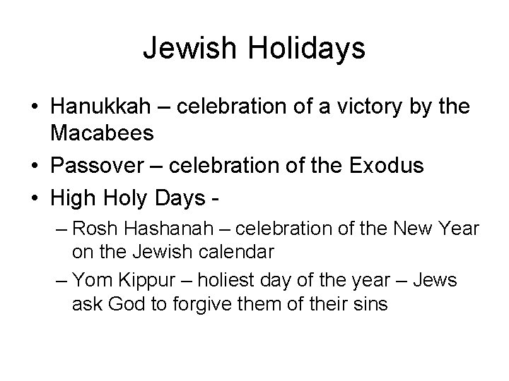 Jewish Holidays • Hanukkah – celebration of a victory by the Macabees • Passover