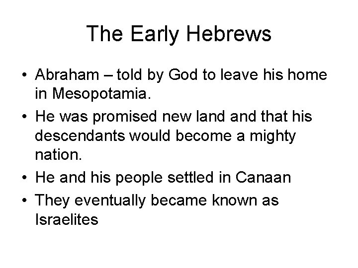The Early Hebrews • Abraham – told by God to leave his home in