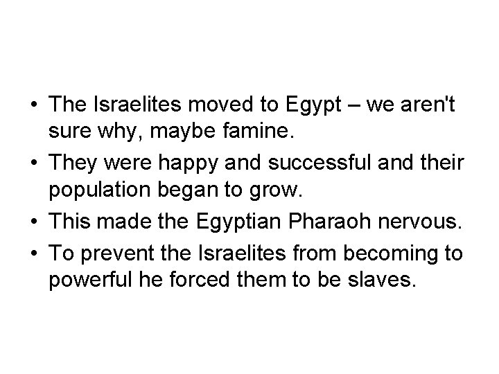 • The Israelites moved to Egypt – we aren't sure why, maybe famine.
