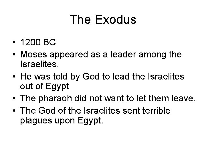 The Exodus • 1200 BC • Moses appeared as a leader among the Israelites.