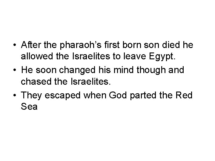 • After the pharaoh's first born son died he allowed the Israelites to
